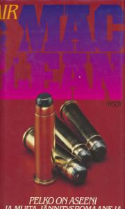 Pelko on aseeni ja muita jännitysromaaneja, Alistair MacLean