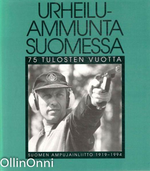 Urheiluammunta Suomessa : 75 tulosten vuotta : Suomen ampujainliitto 1919-1994, Arja Nopanen