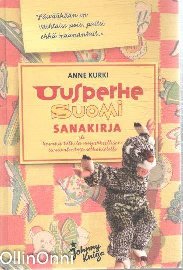 Uusperhe-suomi-sanakirja, eli, Kuinka tulkita uusperheellisen sanavalintoja selkokielelle, Anne Kurki