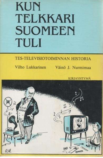 Kun telkkari Suomeen tuli : TES-televisiotoiminnan historia, Vilho Lukkarinen