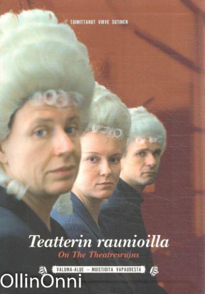 Teatterin raunioilla = On the theatresruins : Valuma-alue - muistioita vapaudesta, Virve Sutinen