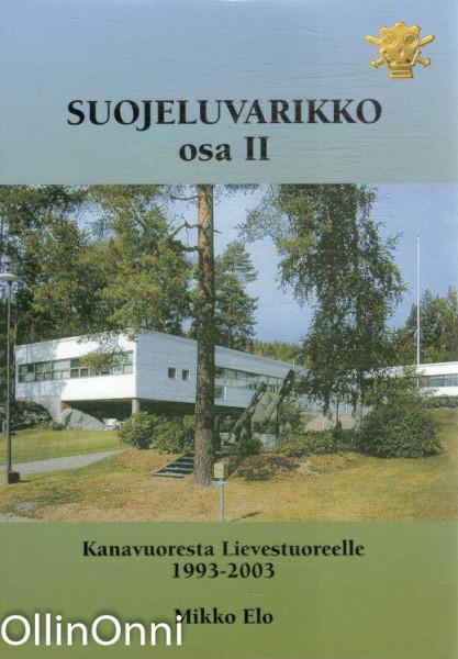 Suojeluvarikko. Osa 2, Kanavuoresta Lievestuoreelle : 1993-2003, Mikko Elo