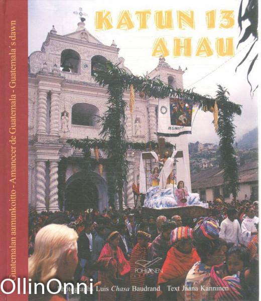 Katun 13 Ahau - Guatemalan aamunkoitto, Jaana Kanninen