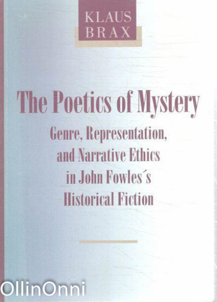 The Poetics of Mystery - Genre, Representation, and Narrative Ethics in John Fowles's Historical Fiction, Klaus Brax