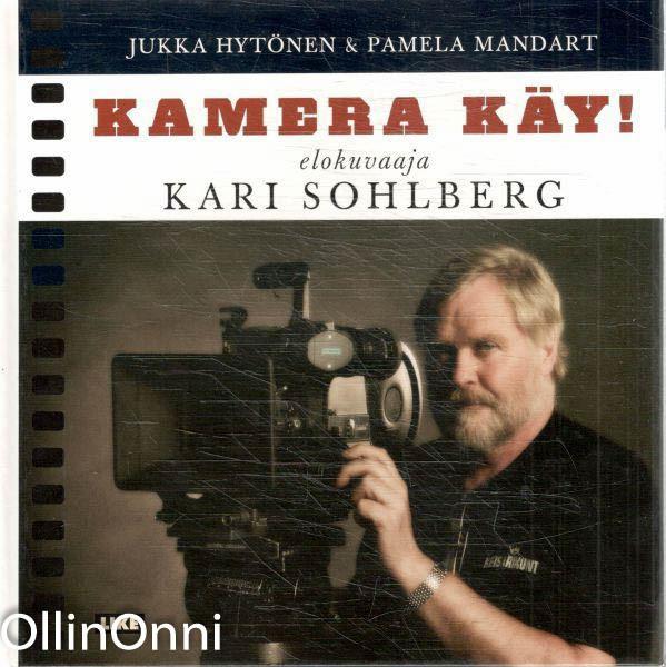 Kamera käy! : elokuvaaja Kari Sohlberg, Jukka Hytönen