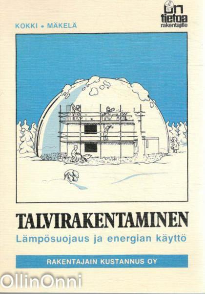 Talvirakentaminen : lämpösuojaus ja energian käyttö, Pertti Kokki