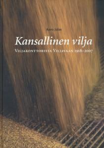 Kansallinen vilja : Viljakonttorista Viljavaan 1918-2007, Aaro Jalas