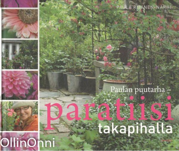 Paulan puutarha - paratiisi takapihalla, Paula Ritanen-Närhi
