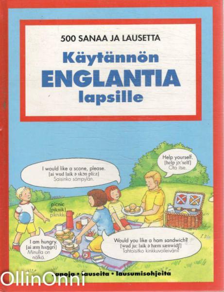 Käytännön englantia lapsille : 500 sanaa ja lausetta, Carol Watson