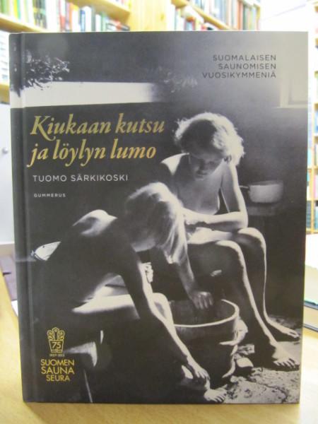 Kiukaan kutsu ja löylyn lumo : suomalaisen saunomisen vuosikymmeniä, Tuomo Särkikoski