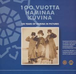 100 vuotta Haminaa kuvina - 100 years of Hamina in pictures, - Helevuo, Kouki, Lauri, Pietiläinen, Ranki, Sahala, Vihra, Viitanen