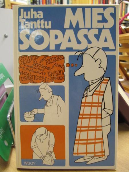 Mies sopassa : harrastelijan ruokakirja, Juha Tanttu