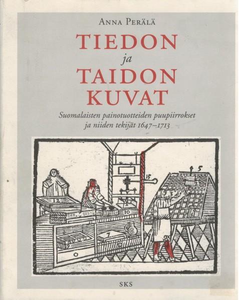 Tiedon ja taidon kuvat : suomalaisten painotuotteiden puupiirrokset ja niiden tekijät 1647-1713,