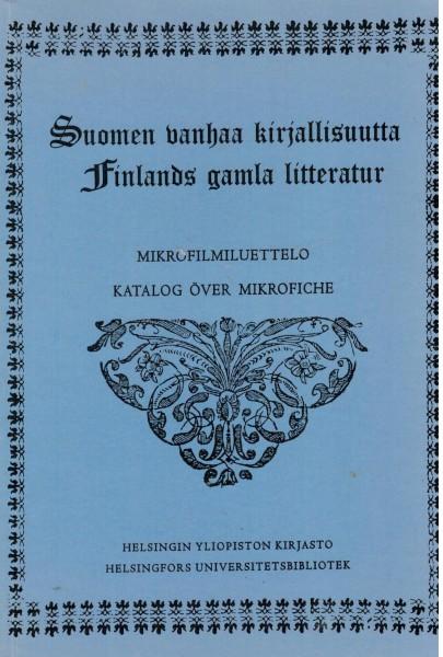 Suomen vanhaa kirjallisuutta : mikrofilmiluettelo = Finlands gamla litteratur : katalog över mikrofiche,  Helsingin yliopiston kirjasto.