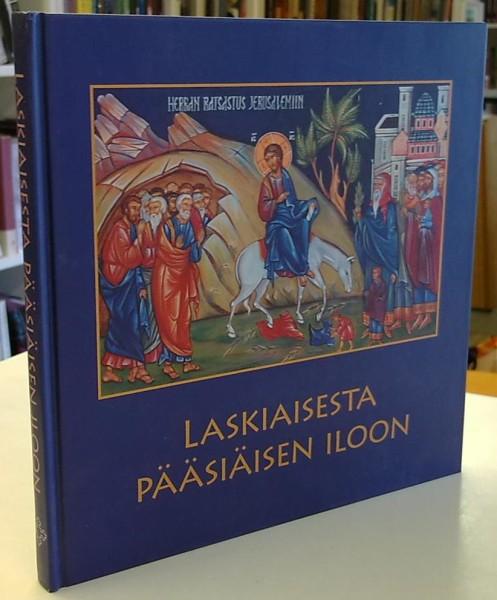 Laskiaisesta pääsiäisen iloon - Kristillinen juhlakulttuuri varhaiskasvatuksessa ja koulussa, Martti Häkkänen