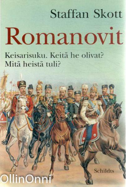 Romanovit : keisarisuku : keitä he olivat? : mitä heistä tuli?, Staffan Skott