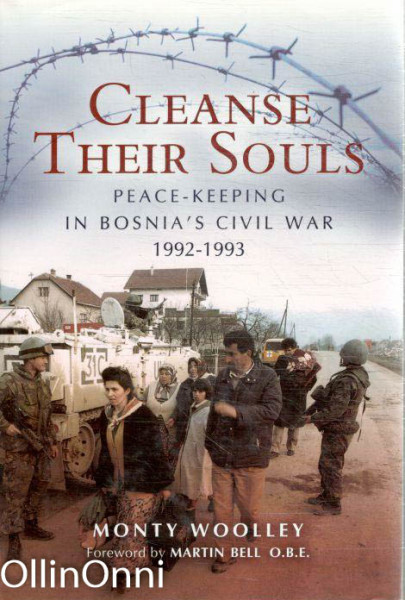 Cleanse Their Souls - Peace-keeping in Bosnia's Civil War 1992-1993, Monty Woolley