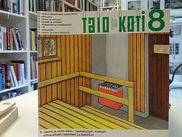 Talo ja koti 8 Sauna- ja uima-allastyöt: saunatyypit, kiukaat, uima-altaan takenteet ja laatoitus,