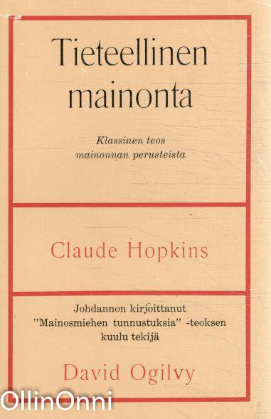 Tieteellinen mainonta - Klassinen teos mainonnan perusteista, Claude Hopkins