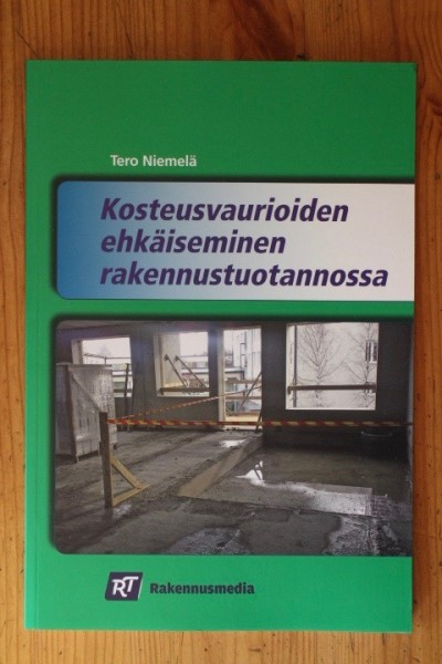 Kosteusvaurioiden ehkäiseminen rakennustuotannossa, Tero Niemelä