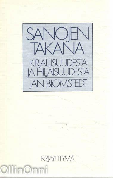 Sanojen takana : kirjallisuudesta ja hiljaisuudesta, Jan Blomstedt
