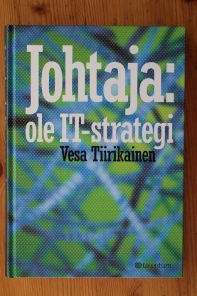 Johtaja: ole IT-strategi - parempaa bisnestä tietotekniikan avulla, Vesa Tiirikainen