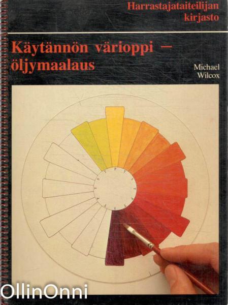 Käytännön värioppi - öljymaalaus, Michael Wilcox