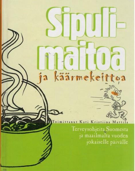 Sipulimaitoa ja käärmekeittoa, Kati Kristiina Mattila
