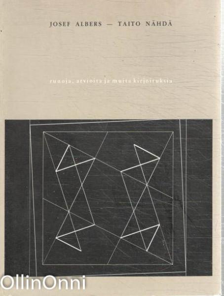 Josef albers - taito nähdä : Runoja, arvioita ja muita kirjoituksia, Josef Albers