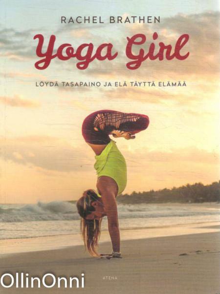 Yoga Girl - Löydä tasapaino ja elä täyttä elämää, Rachel Brathen