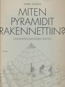 Miten pyramidit rakennettiin? : muinaisten kansojen kivityö, Harry Kivijärvi