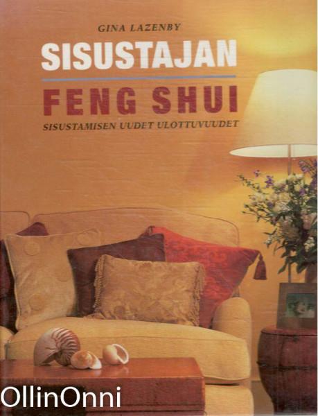 Sisustajan feng shui : sisustamisen uudet ulottuvuudet, Gina Lazenby