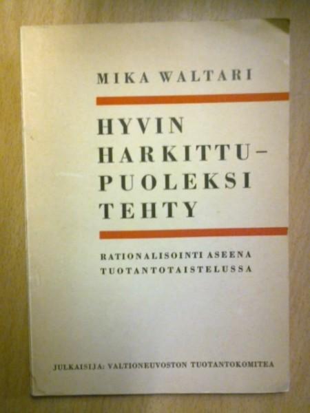 Hyvin harkittu - puoleksi tehty, Mika Waltari