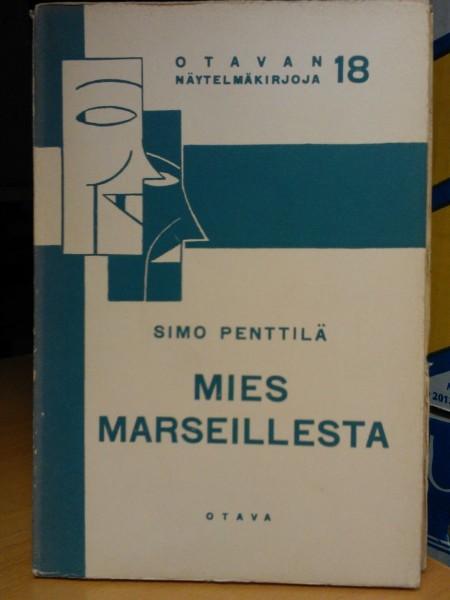 Mies Marseillesta (Otavan näytelmäkirjoja 18), Simo Penttilä