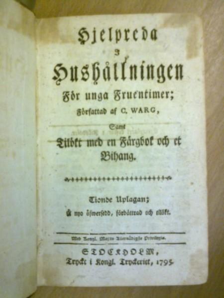 Hjelpreda i hushållningen för unga fruentimer; författad af C. Warg samt tilökt med en färgbok och et bihang, tionde uplagan, Warg C(ajsa)