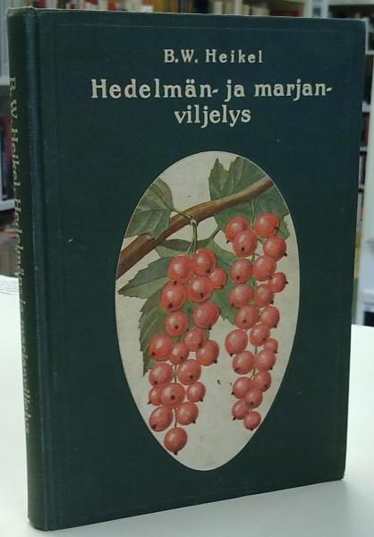 Hedelmän- ja marjanviljelys avomaalla, Heikel B. W.