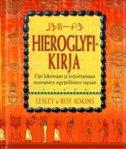 Hieroglyfikirja : opi lukemaan ja kirjoittamaan muinaisten egytiläisten tapaan, Lesley Adkins