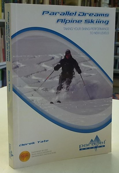 Parallel Dreams Alpine Skiing - Taking your skiing performance to new levels, Derek Tate