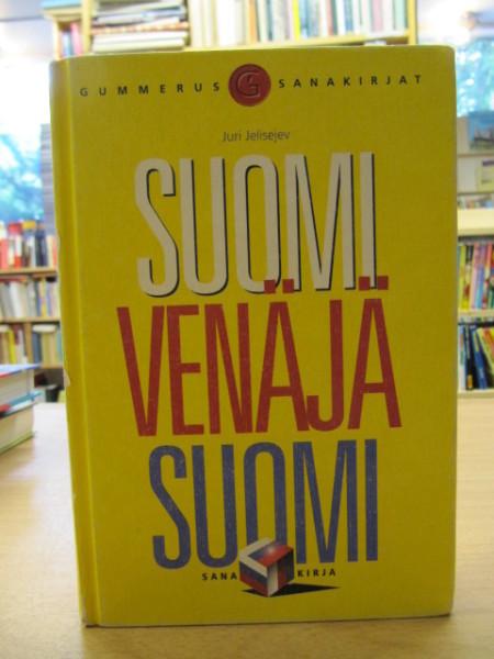 Suomi venäjä suomi : Gummeruksen suomi-venäjä-suomi-sanakirja = finsko-russko-finskij slovar', J. Jelisejev
