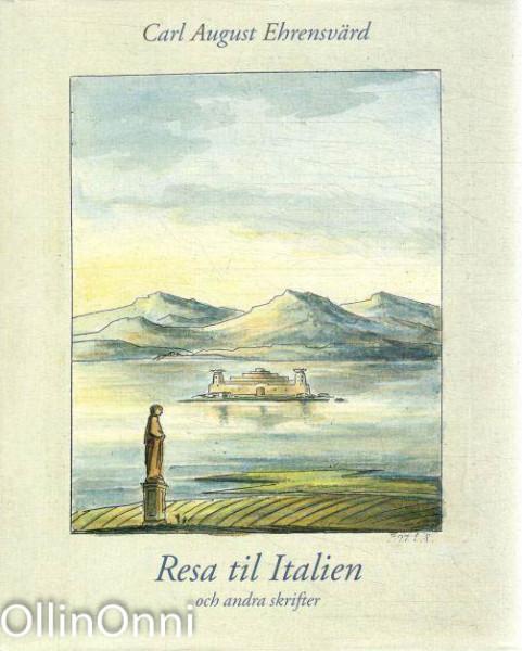 Resa til Italien och andra skrifter, Carl August Ehrenvärd