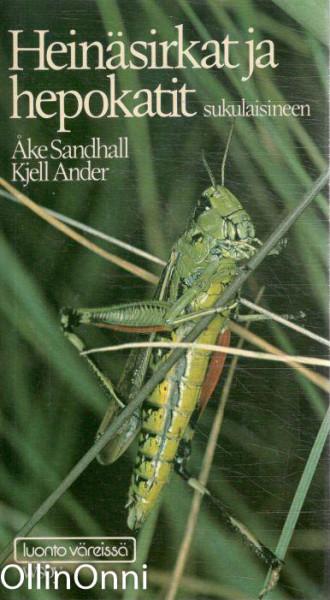 Heinäsirkat ja hepokatit sukulaisineen : ulkonäkö, kehitysvaiheet, elintavat ja käyttäytyminen, Åke Sandhall