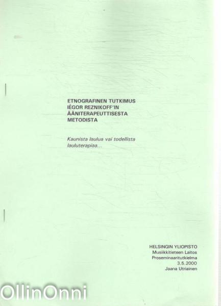 Etnografinen tutkimus Iégor Reznikoff'in ääniterapeuttisesta metodista, Jaana Utriainen
