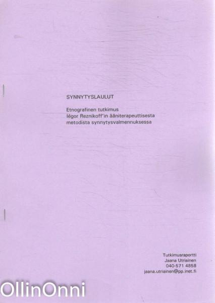 Synnytyslaulut - Etnografinen tutkimus Iégor Reznikoff'in ääniterapeuttisesta metodista synnytysvalmennuksessa, Jaana Utriainen