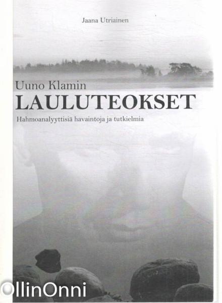 Uuno Klamin lauluteokset - Hahmoanalyyttisiä havaintoja ja tutkielmia, Jaana Utriainen