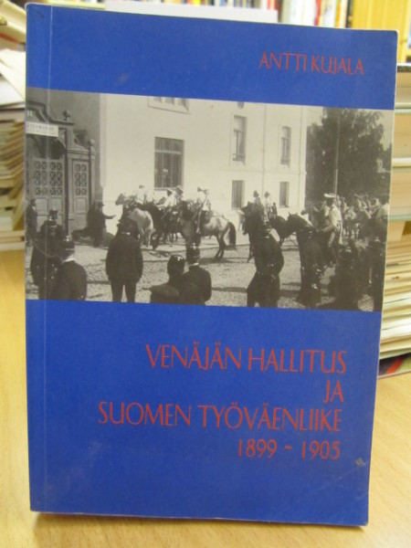 Venäjän hallitus ja Suomen työväenliike 1899-1905, Antti Kujala