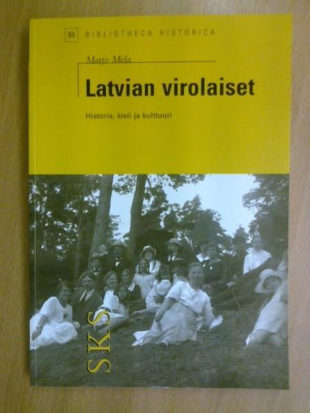 Latvian virolaiset : historia, kieli ja kulttuuri, Marjo Mela