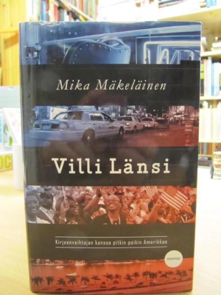 Villi Länsi : kirjeenvaihtajan kanssa pitkin poikin Amerikkaa, Mika Mäkeläinen