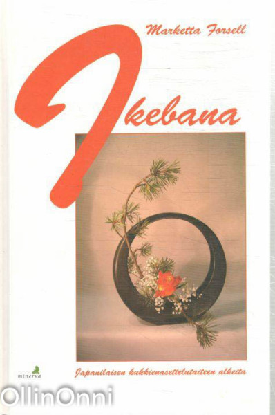 Ikebana : japanilaisen kukkienasettelutaiteen alkeita, Marketta Forsell