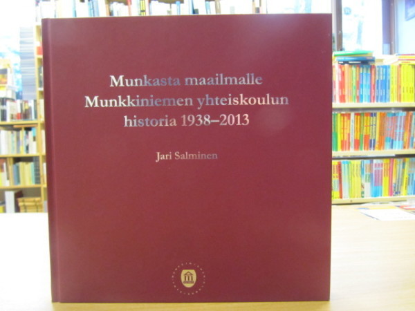 Munkasta maailmalle : Munkkiniemen yhteiskoulun historia 1938-2013, Jari Salminen