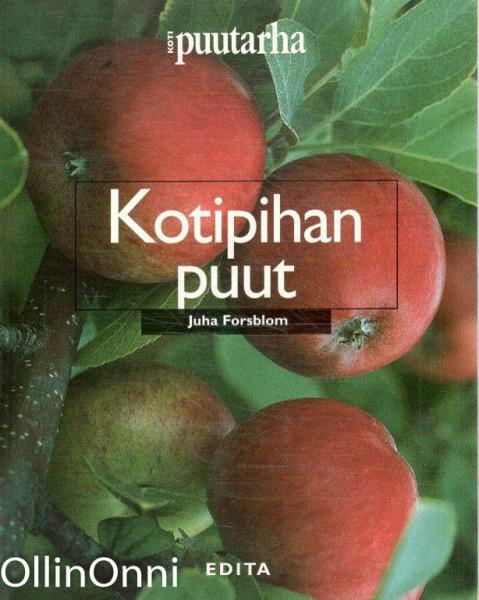 Kotipihan puut : 107 koriste- ja hedelmäpuuta, Juha Forsblom